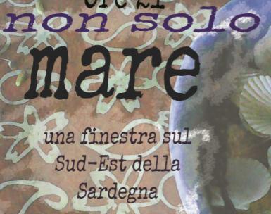 """""""Non solo mare"""" - Una finestra sul Sud-Est della Sardegna"""